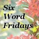 Please visit Adrienne at My Memory Art for more Six Word Friday entries